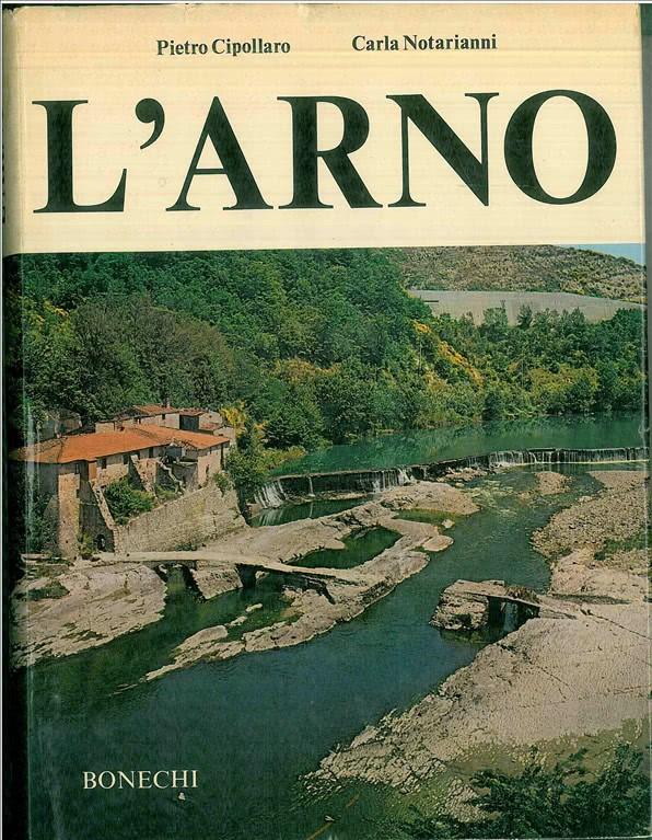 L'ARNO di Pietro Cipollaro e Carla Notarianni ed. BONESCHI 1974