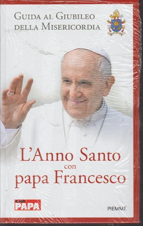 L'ANNO SANTO CON PAPA FRANCESCO. N. 15. GUIDA AL GIUBILEO DELLA MISERICORDIA.