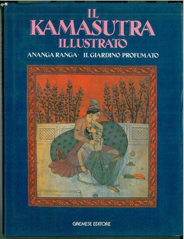 Il kamasutra illustrato - Ananga Ranga  Il giardino profumato - Gremese 1988