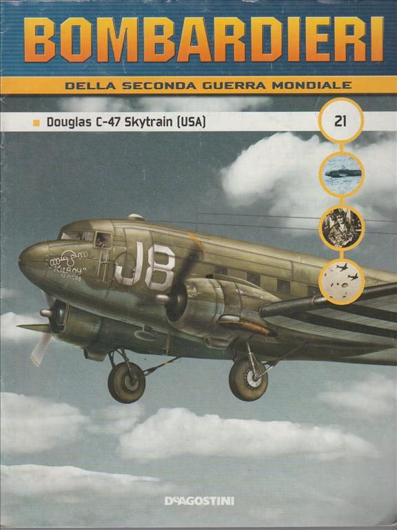 BOMBARDIERI della seconda guerra Mondiale Fascicolo n. 21 DOUGLAS C-47 Skytrain