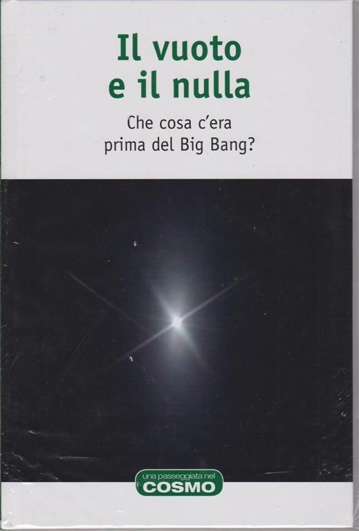 Una passeggiata nel cosmo - Il vuoto e il nulla - n. 5 - settimanale - 9/11/2018 - Che cosa c'era prima del Big Bang?