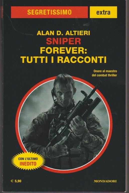 Sniper Forever: tutti i racconti di Alan D. Altieri -Segretissimo Extra n. 7