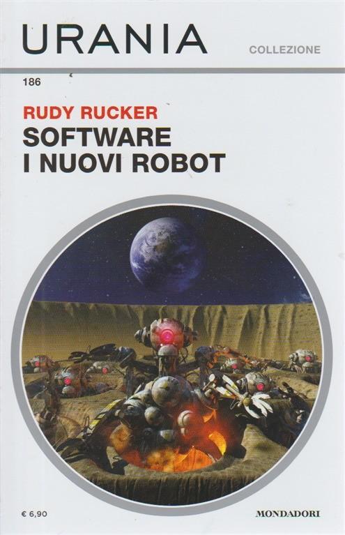 Urania Collezione - Software-I Nuovi Robot - n. 186 - di Rudy Rucker - mensile - luglio 2018