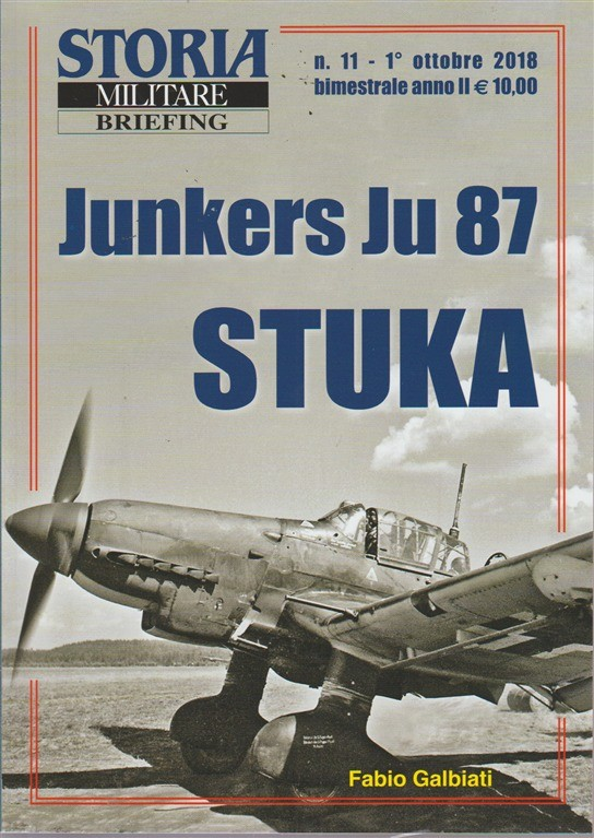 Storia Militare briefing - n. 11 - 1° ottobre 2018 - bimestrale - Junkers Ju 87 Stuka