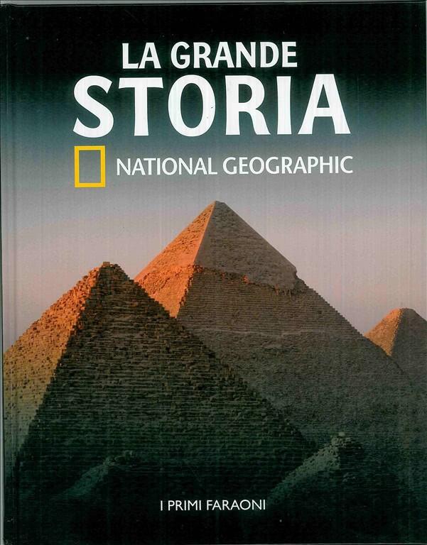 I PRIMI FARAONI - collana La Grande Storia National Geographic vol.1
