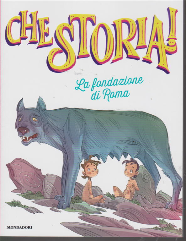 Che Storia! - La Fondazione Di Roma - n. 3 - 1/2/2019 - settimanale