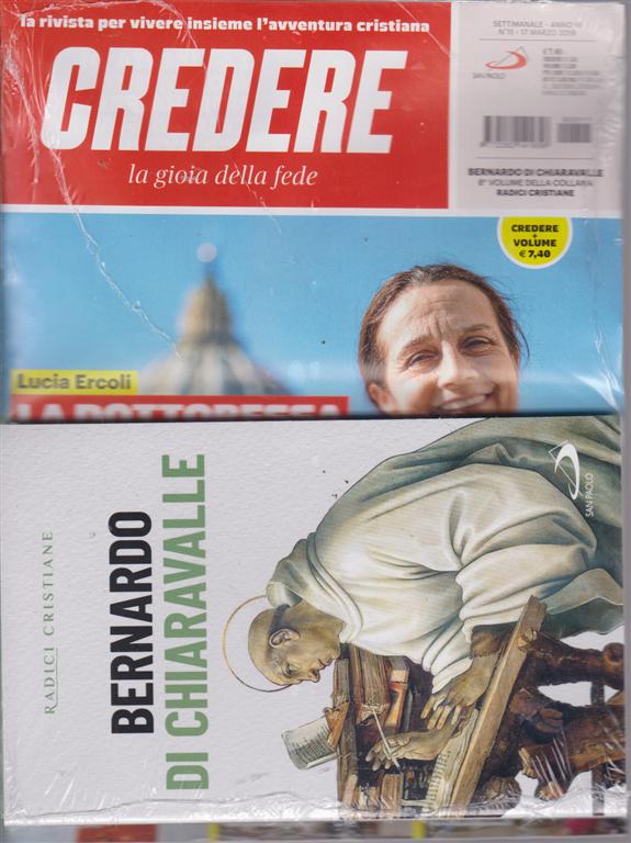 Credere - n. 11 - 17 marzo 2019 - settimanale + il libro di Radici cristiane - Bernardo di Chiaravalle