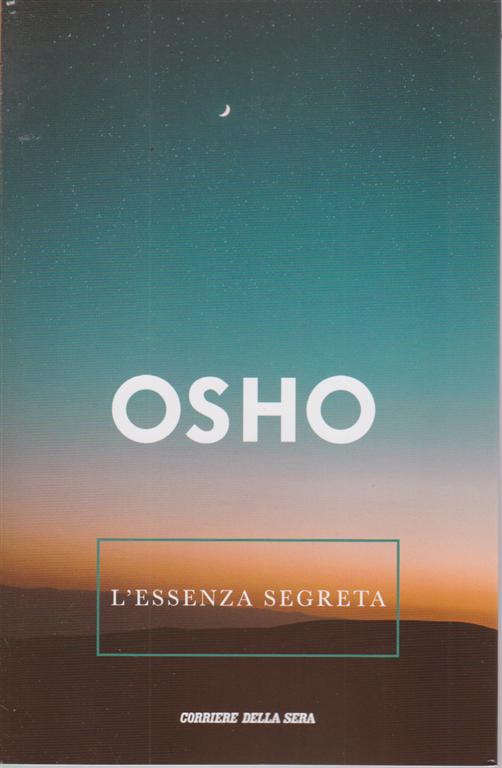 Osho - L'essenza Segreta - n. 12 - settimanale -