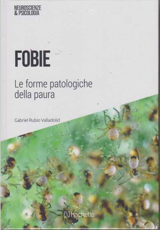 Neuroscienze e Psicologia - Fobie - di Gabriel Rubio Valladolid - n. 49 - 30/3/2019 - settimanale  esce il sabato