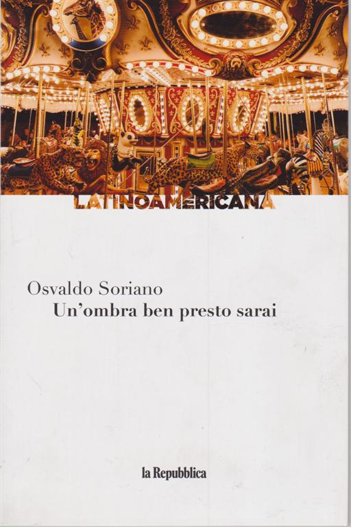 Latinoamericana - Un'ombra ben presto sarai di Osvaldo Soriano - n. 17 - settimanale -