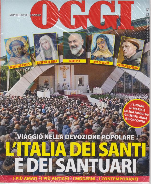 Oggi - numero da collezione -dicembre 2019 - L'Italia dei santi  e dei santuari