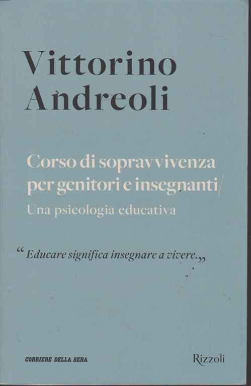 Vittorino Andreoli -Corso di sopravvivenza per genitori e insegnanti - Una psicologia educativa - n. 15 - settimanale