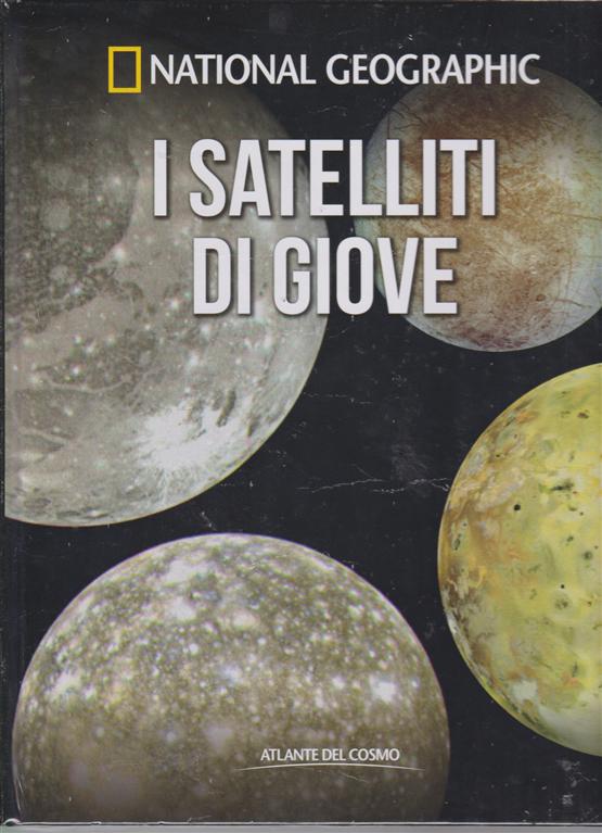 Atlante Del Cosmo - I Satelliti Di Giove - National Geographic - n. 32 - quindicinale - 12/4/2019 -