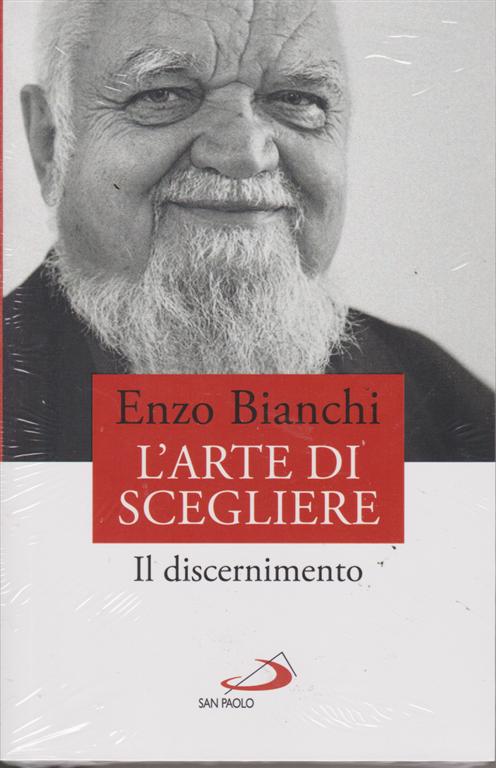 Enzo Bianchi - L'arte di scegliere - Il discernimento - settimanale - aprile 2019 -