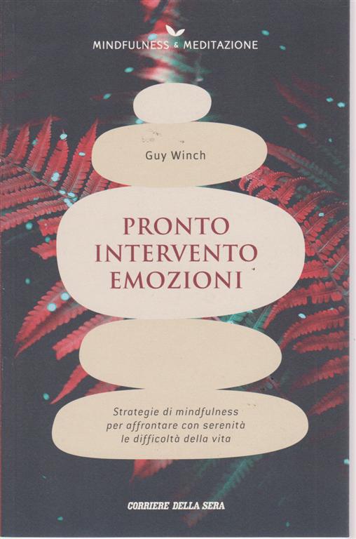 Mindfulness & Meditazione - DI Guy Winch - Pronto intervento emozioni - n. 12 - settimanale