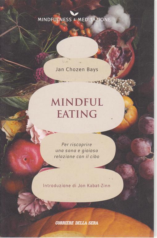Mindfulness & Meditazione - Jan Chozen Bays - Mindful eating - n. 17 - settimanale -