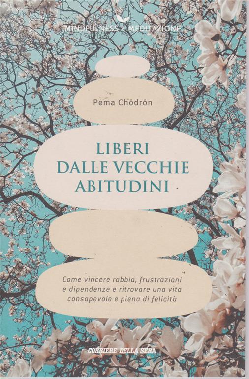 Mindfulness & meditazione - Pema Chodron - Liberi dalle vecchie abitudini - n. 21 - settimanale -