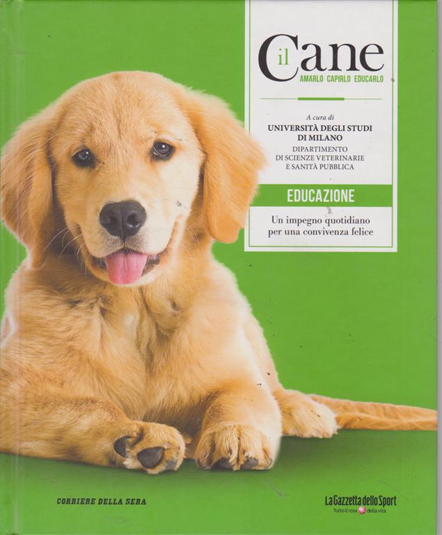 Il Cane amarlo capirlo educarlo - Educazione - n. 1 - settimanale - copertina rigida