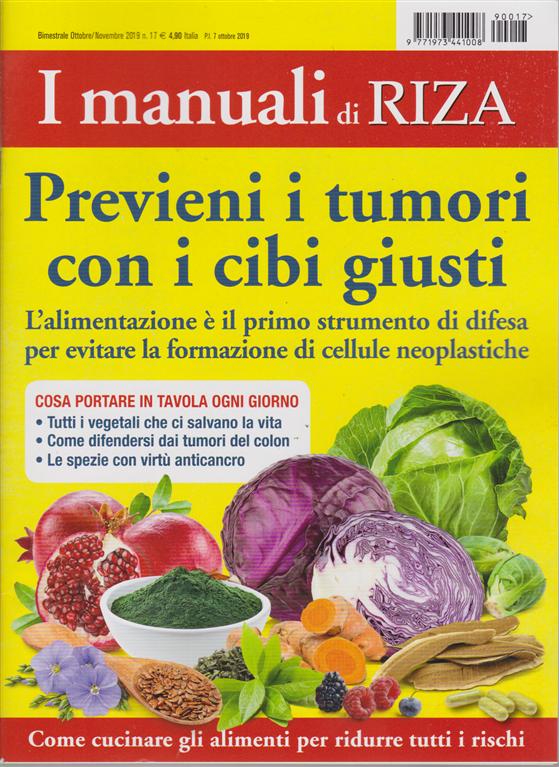 I Manuali Di Riza -n. 17 - bimestrale - ottobre - novembre 2019 - Previeni i tumori con i cibi giusti