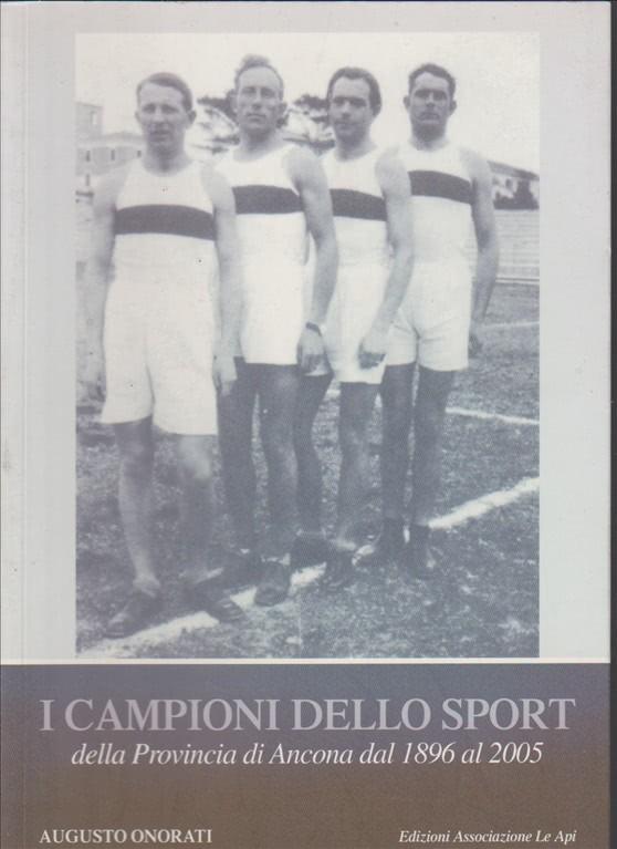 I CAMPIONI DELLO SPORT della Provincia di Ancona dal 1896 al 2005