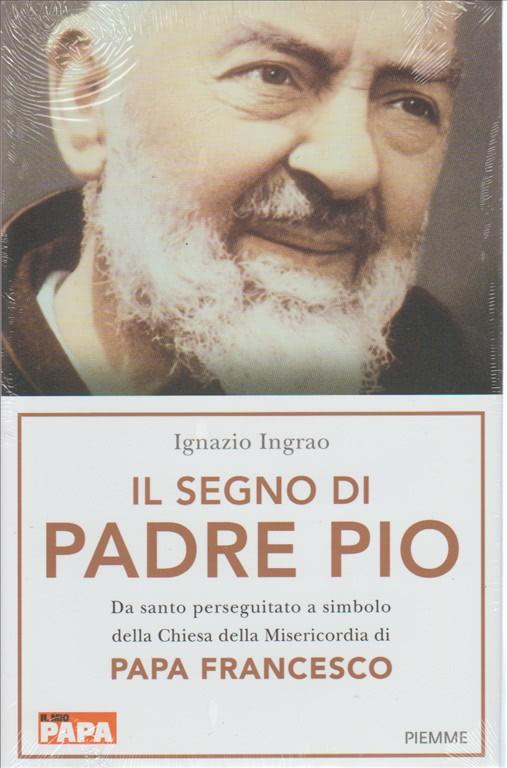 Il Segno Di Padre Pio di Ignazio Ingrao ediz. PIEMME
