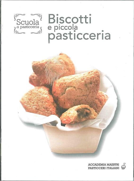 Scuola di Pasticceria - BISCOTTI E PICCOLA PASTICCERIA  vol.2