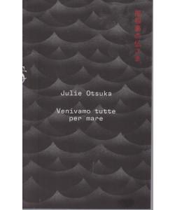 Julie Otsuka - Venivamo tutte per mare  - n. 7 - settimanale - 142 pagine