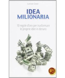 Idea milionaria. 10 regole d'oro per trasformare le proprie idee in denaro