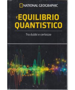 National Geographic -L'equilibrio quantistico- n. 58 - settimanale -7/5/2021 - copertina rigida