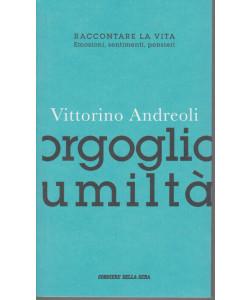 Vittorino Andreoli -Orgoglio umiltà- n. 11 - settimanale - 117 pagine