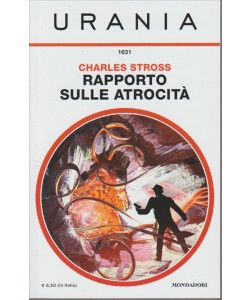 URANIA. N. 1631. RAPPOERTO SULLE ATROCITA'. DI CHARLES STROSS. GIUGNO 2016.