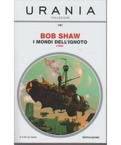 URANIA COLLEZIONE. N. 161. BOB SHAW I MONDI DELL'IGNOTO. (1989). GIUGNO 2016.