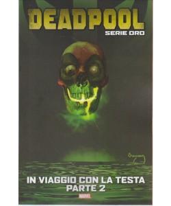 DEADPOOL SERIE ORO. IN VIAGGIO CON LA TESTA PARTE 2.