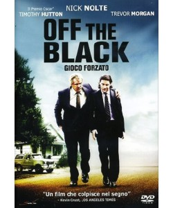Off The Black - Gioco Forzato - Nick Nolte, Timothy Hutton, Noah Fleiss (DVD)
