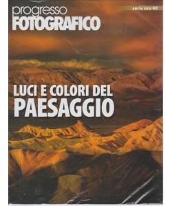 PROGRESSO FOTOGRAFICO  SERIE ORO  N. 40. LUGLIO/AGOSTO 2016. BIMESTRALE.   LUCI E COLORI DEL PAESAGGIO