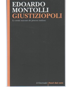 Giustiziopoli di Edoardo Montolli - le verità nascoste dei processi italiani