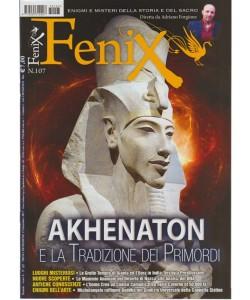 Fenix - mensile n.107 settembre 2017 - AKHENATON e la tradizione dei Primordi