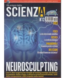 Gli Enigmi della Scienza - mensile n. 12 Dicembre 2017 - Neurosculpting