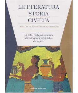 Letteratura - Storia - Civiltà - n. 1 -settimanale - La polis. Dall'epica omerica all'enciclopedia aristotelica del sapere