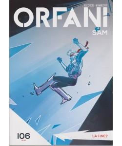 Orfani - n. 106 - settimanale - La fine?