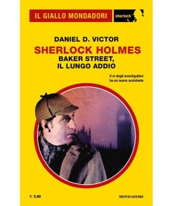 Il Giallo Mondadori Sherlock 38: Sherlock Holmes; Baker Street , il lungo addio.