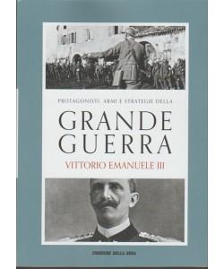 PROTAGONISTI ARMI E STRATEGIE DELLA GRANDE GUERRA vol. 1 - Vittorio Emanuele III