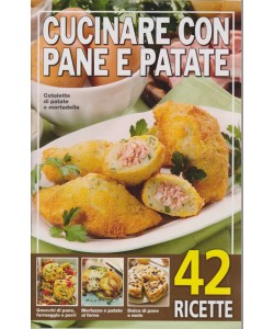 Cucinare con pane e patate - n. 122018 -42 ricette