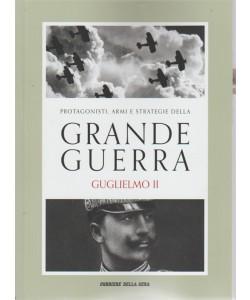 Protagonisti, armi e strategie della grande guerra. Guglielmo II. Volume 5. Pubblicazione settimanale