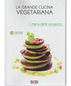 La Grande Cucina Vegetariana. I menù delle occasioni. n. 6 - del 25/5/2018 - settimanale