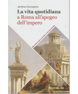 Vita Quotidiana - La Vita Quotidiana a Roma all'apogeo dell'impero -  volume 26 - settimanale -
