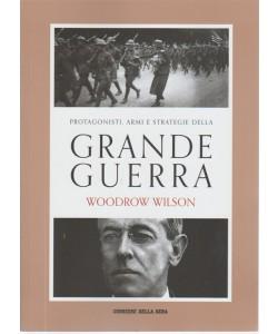 Protagonisti, armi e strategie della Grande Guerra. Woodrow Wilson - n. 18 - settimanale -