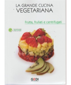 La Grande Cucina Vegetariana - Frutta, frullati e centrifugati - n. 13 - 13/7/2018 - settimanale