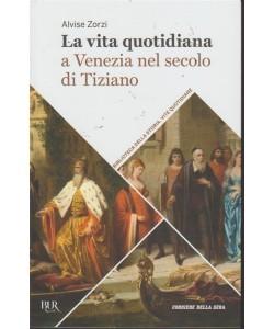 La vita quotidiana a Venezia nel secolo di Tiziano - n. 38 - settimanale