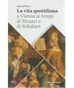 La vita quotidiana a Vienna ai tempi di Mozart e di Schubert - volume 40 - settimanale